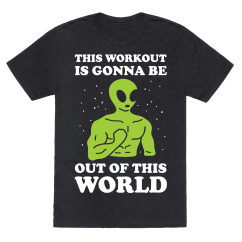 This Workout Is Gonna Be Out Of This World Tee