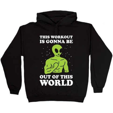 This Workout Is Gonna Be Out Of This World Hooded Sweatshirt