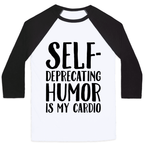 Self-Deprecating Humor Is My Cardio Baseball Tee