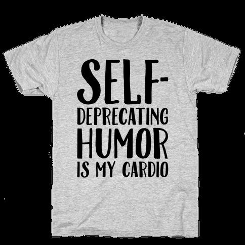 Self-Deprecating Humor Is My Cardio Mens T-Shirt