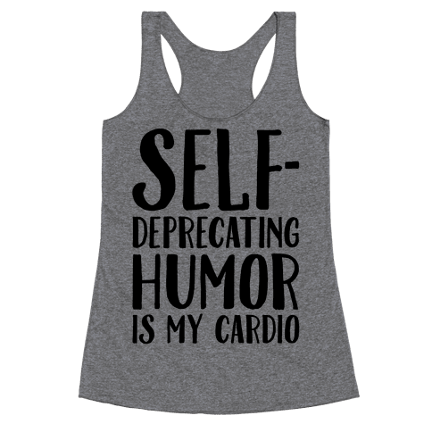 Self-Deprecating Humor Is My Cardio Racerback Tank Top