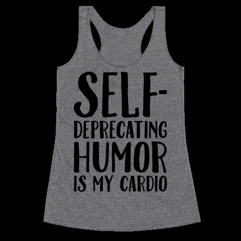Self-Deprecating Humor Is My Cardio Racerback Tank Top