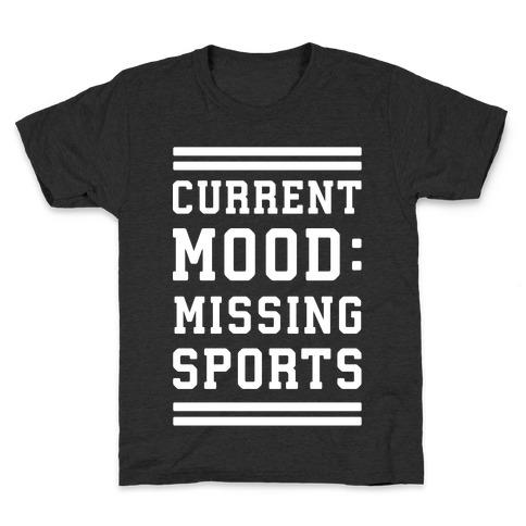 Current Mood: Missing Sports Kids T-Shirt