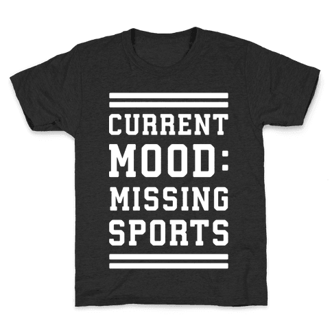 Current Mood: Missing Sports Kids T-Shirt