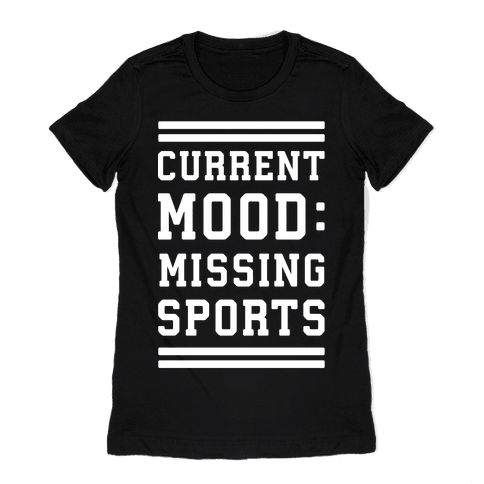 Current Mood: Missing Sports Womens T-Shirt