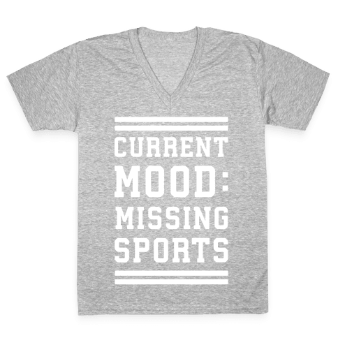 Current Mood: Missing Sports V-Neck Tee Shirt