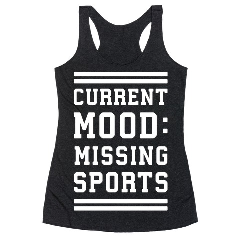 Current Mood: Missing Sports Racerback Tank Top