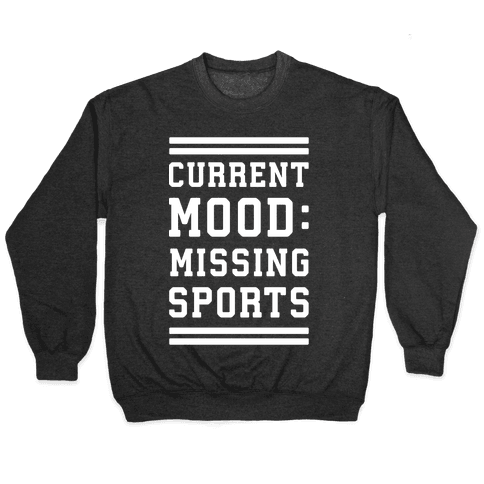 Current Mood: Missing Sports Pullover