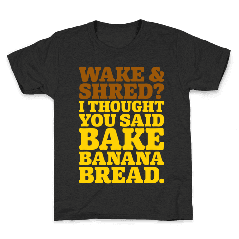 Wake and Shred I Thought You Said Bake Banana Bread White Print Kids T-Shirt