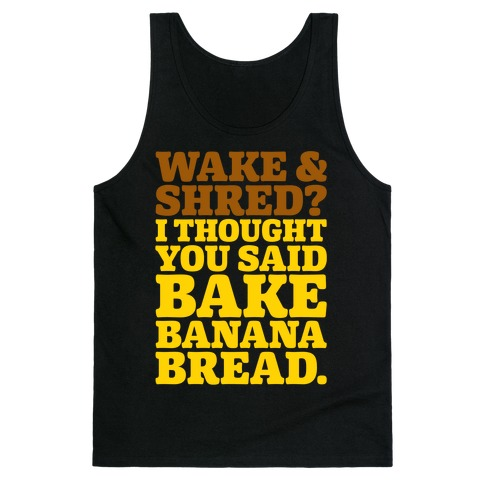 Wake and Shred I Thought You Said Bake Banana Bread White Print Tank Top