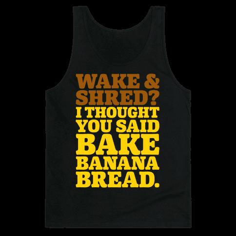 Wake and Shred I Thought You Said Bake Banana Bread White Print Tank Top