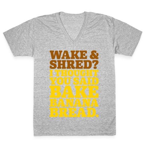 Wake and Shred I Thought You Said Bake Banana Bread White Print V-Neck Tee Shirt