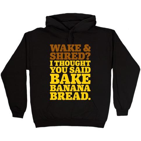 Wake and Shred I Thought You Said Bake Banana Bread White Print Hooded Sweatshirt