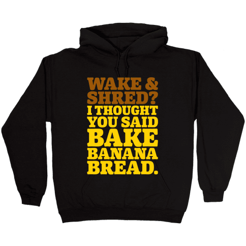 Wake and Shred I Thought You Said Bake Banana Bread White Print Hooded Sweatshirt