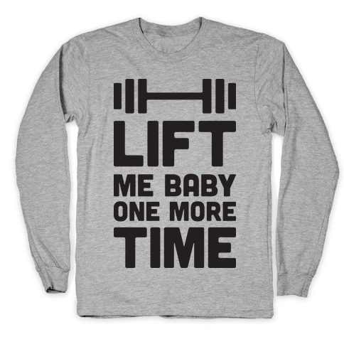 Lift Me Baby One More Time (Barbell) Long Sleeve T-Shirt