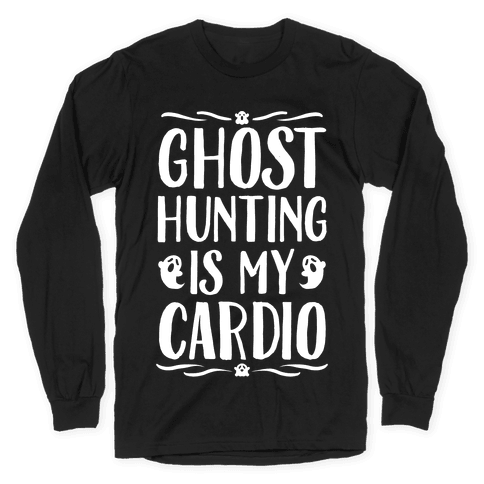 Ghost Hunting Is My Cardio Long Sleeve T-Shirt