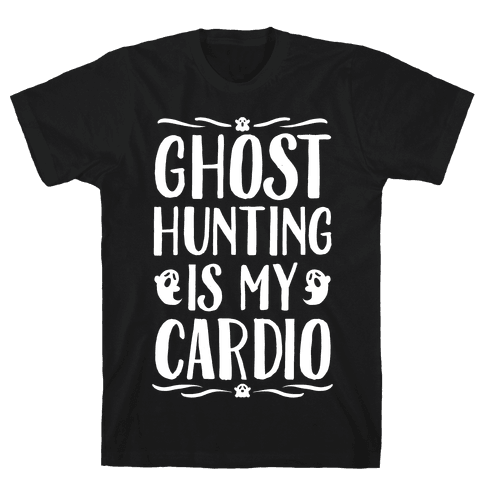 Ghost Hunting Is My Cardio Mens/Unisex T-Shirt