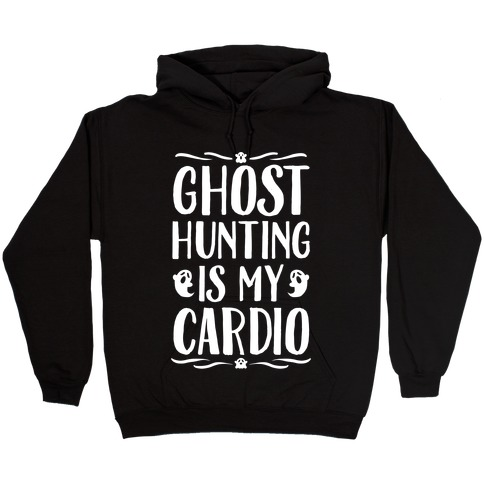 Ghost Hunting Is My Cardio Hooded Sweatshirt