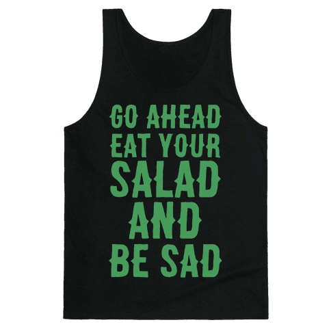 Go Ahead, Eat Your Salad and Be Sad Tank Top
