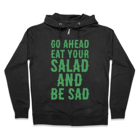 Go Ahead, Eat Your Salad and Be Sad Zip Hoodie