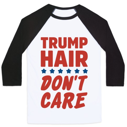 Trump Hair Don't Care Baseball Tee