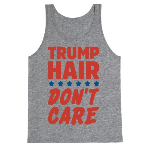 Trump Hair Don't Care Tank Top