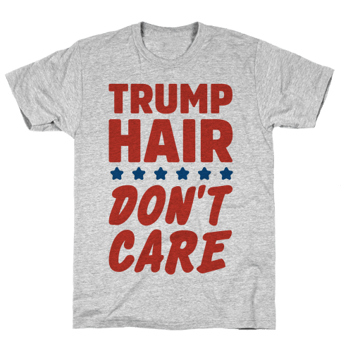 Trump Hair Don't Care Mens T-Shirt