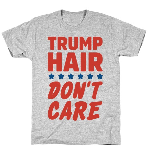 Trump Hair Don't Care T-Shirt