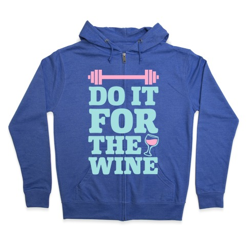Do It For The Wine Zip Hoodie