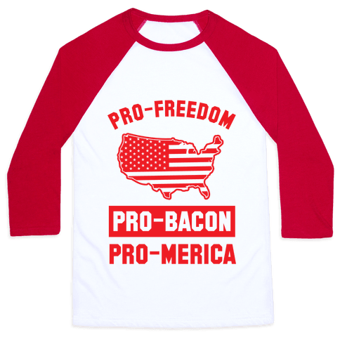 Pro-Freedom, Pro-Bacon, Pro-Merica Baseball Tee