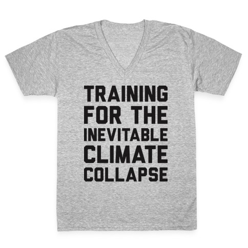 Training For The Inevitable Climate Collapse V-Neck Tee Shirt
