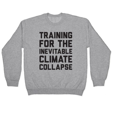 Training For The Inevitable Climate Collapse Pullover