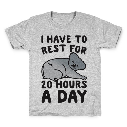 I Have To Rest For 20 Hours A Day Kids T-Shirt
