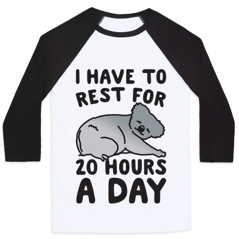I Have To Rest For 20 Hours A Day Baseball Tee