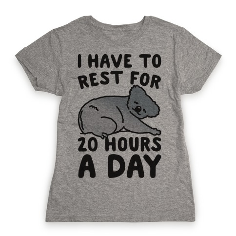 I Have To Rest For 20 Hours A Day Womens T-Shirt