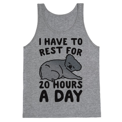 I Have To Rest For 20 Hours A Day Tank Top