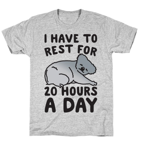 I Have To Rest For 20 Hours A Day Mens/Unisex T-Shirt