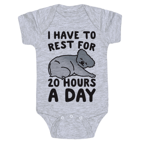 I Have To Rest For 20 Hours A Day Baby Onesy