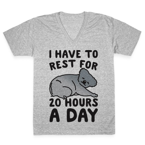 I Have To Rest For 20 Hours A Day V-Neck Tee Shirt