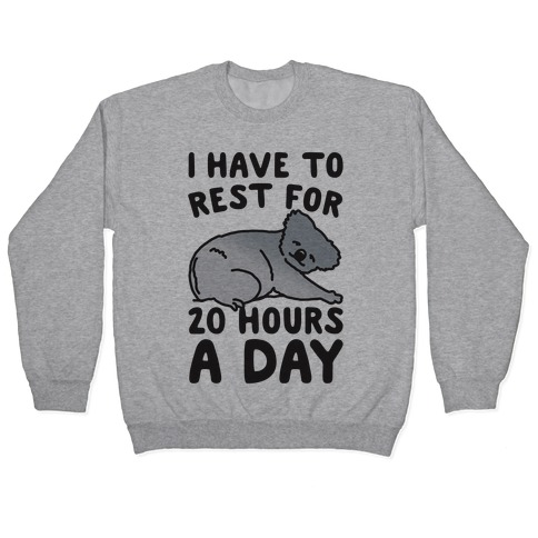 I Have To Rest For 20 Hours A Day Pullover