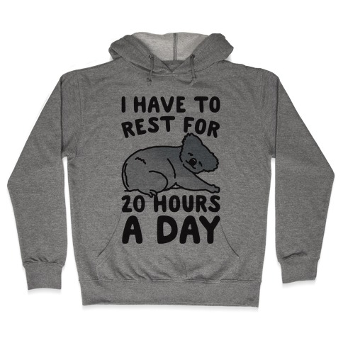 I Have To Rest For 20 Hours A Day Hooded Sweatshirt