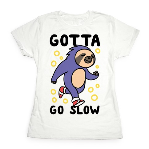 Gotta Go Slow - Sloth Womens T-Shirt