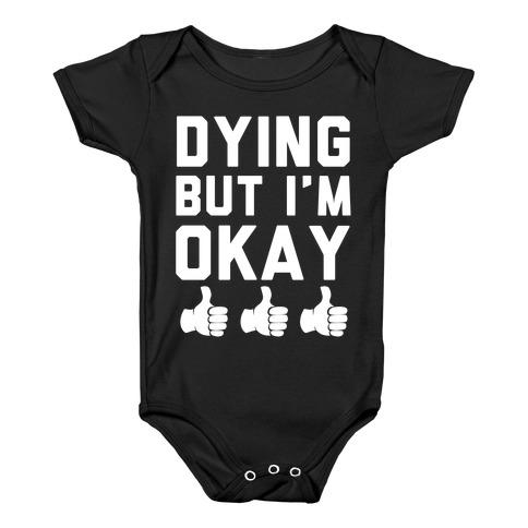 Dying, But I'm Okay Baby Onesy