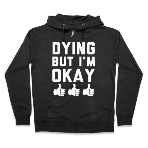 Dying, But I'm Okay Zip Hoodie