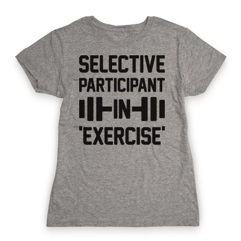 Selective Participant In Exercise Womens T-Shirt