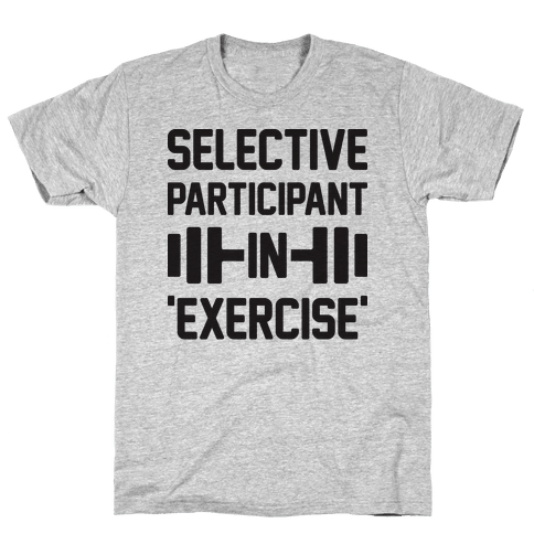 Selective Participant In Exercise Mens T-Shirt