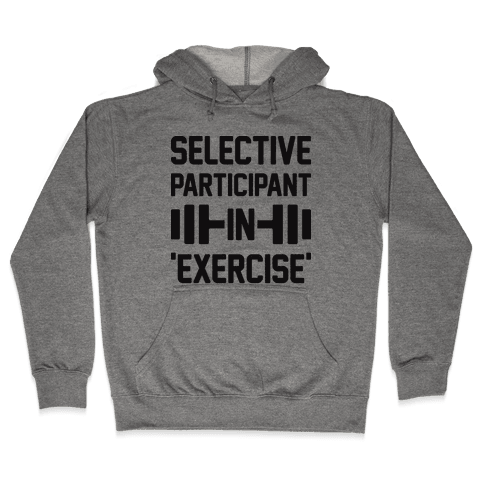 Selective Participant In Exercise Hooded Sweatshirt