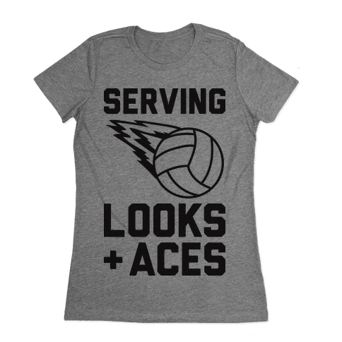 Serving Looks And Aces Volleyball Womens T-Shirt