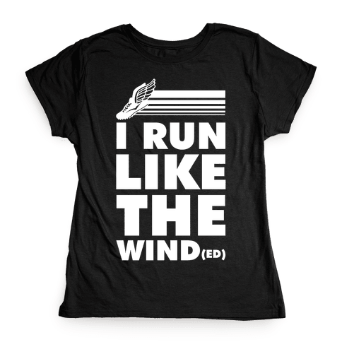 I Run Like the Winded Womens T-Shirt