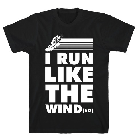 I Run Like the Winded T-Shirt